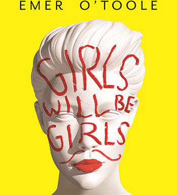 Girls will be Girls - Dressing Up, Playing Parts and Daring To Act Differently by Emer O'Toole